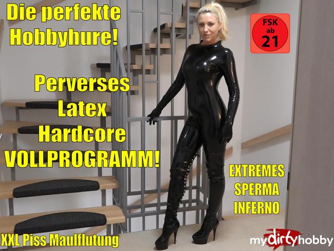 Die perfekte Hobbyhure | Perverses Latex Hardcore Sperma Piss Fick Inferno! XXL Saft-Bukkake!