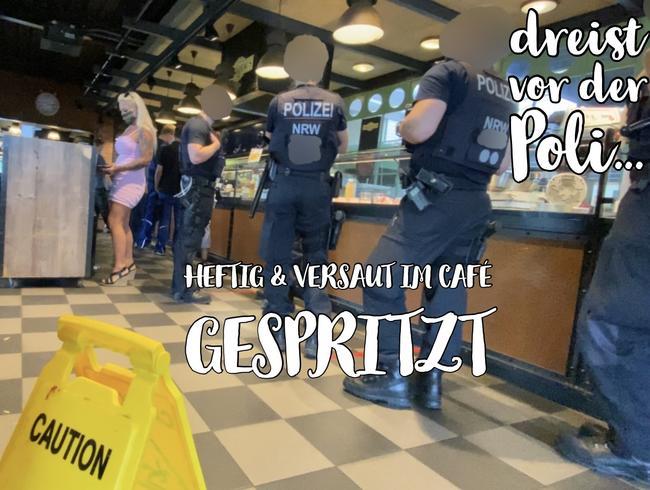 HEFTIG & VERSAUT im Café gespritzt - dreist vor der Poli...