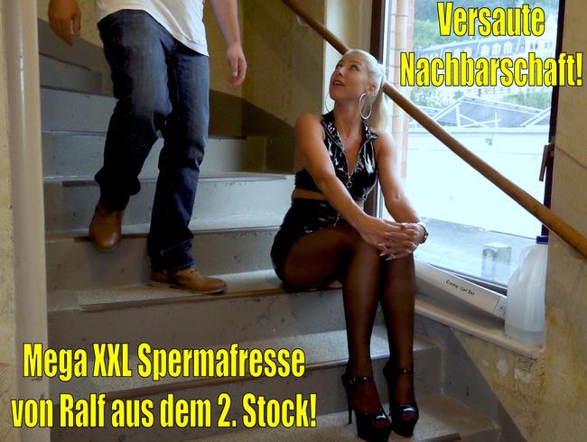 Versaute Nachbarschaft   Mega XXL Spermafresse von Ralf aus dem 2. Stock!
