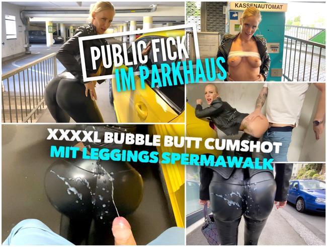 PUBLIC FICK im Parkhaus | XXXXL Cumshot mit BubbleButt Spermawalk