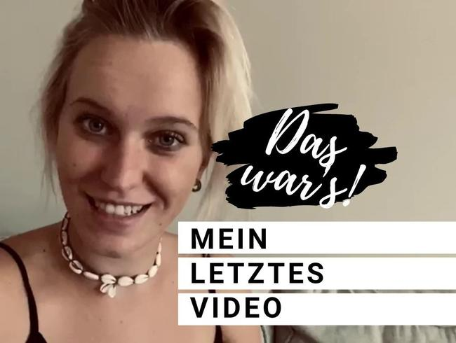 MEIN LETZTES VIDEO!