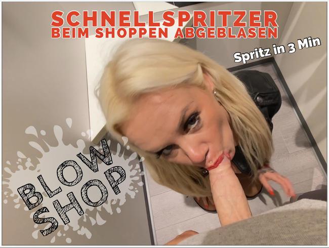 Blow shop | Schnellspritzer beim shoppen abgeblasen