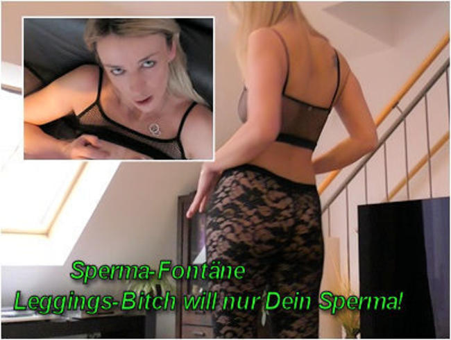 Sperma-Fontäne I Leggings-Bitch will nur Dein Sperma!