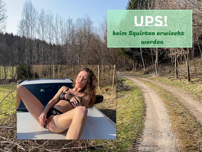 UPS - beim Squirten erwischt worden!