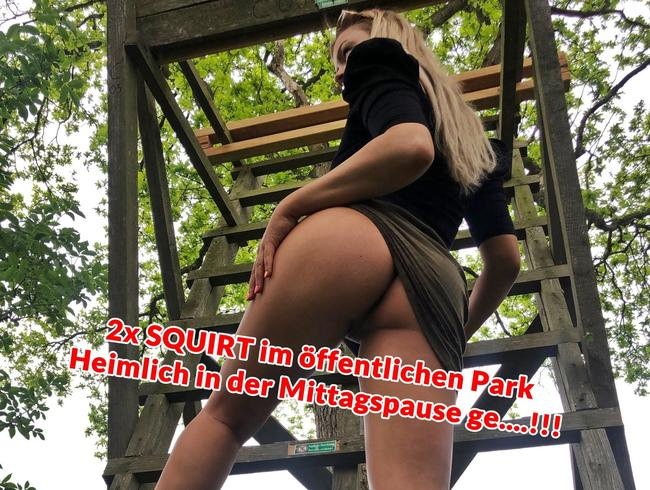 2x SQUIRT im öffentlichen Park!!!! Heimlich in der Mittagspause ge....!!!