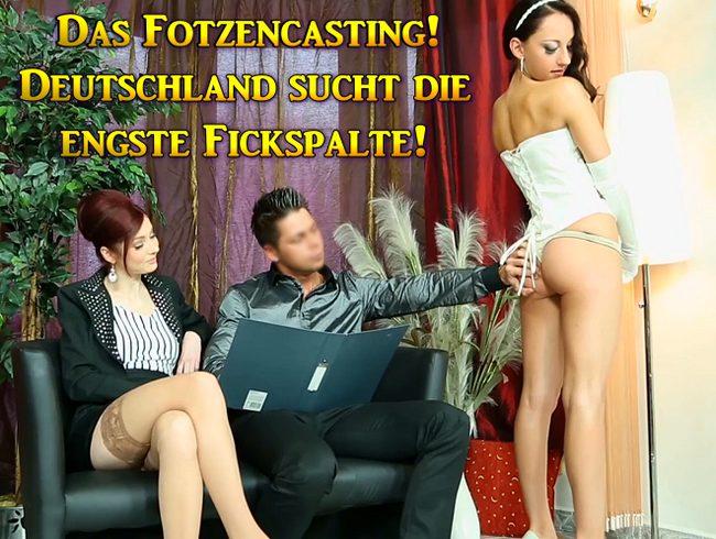 Deutschland sucht die engste Fickspalte! Fotzencasting!
